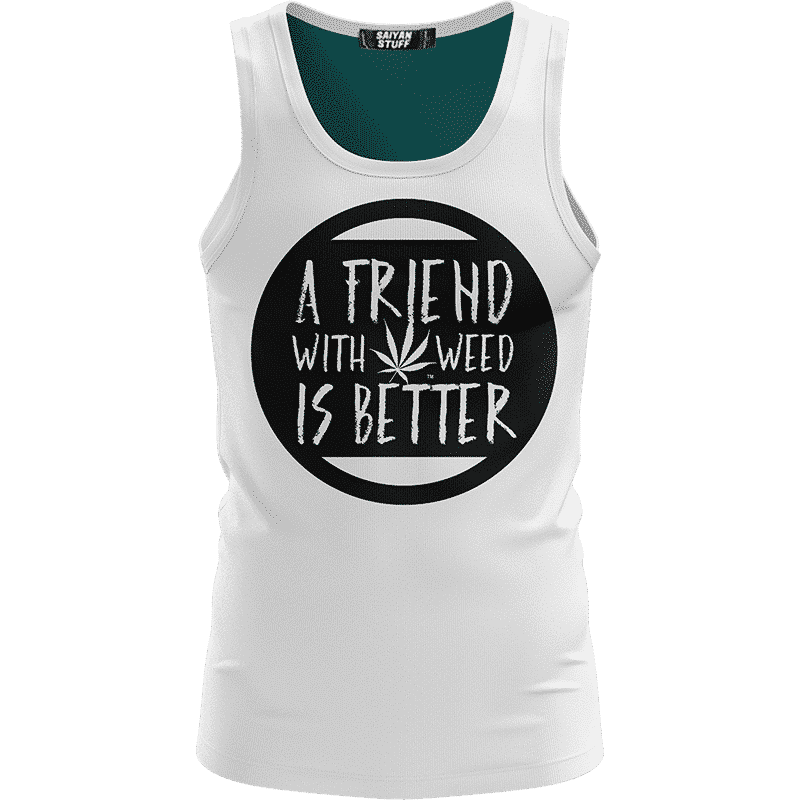 A Friend With Weed Is Better Indeed Marijuana White Tank Top